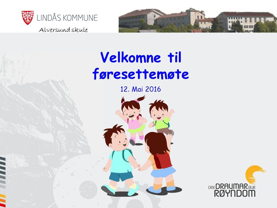 Velkomne til føresettemøte 12. Mai 2016 Alversund skule