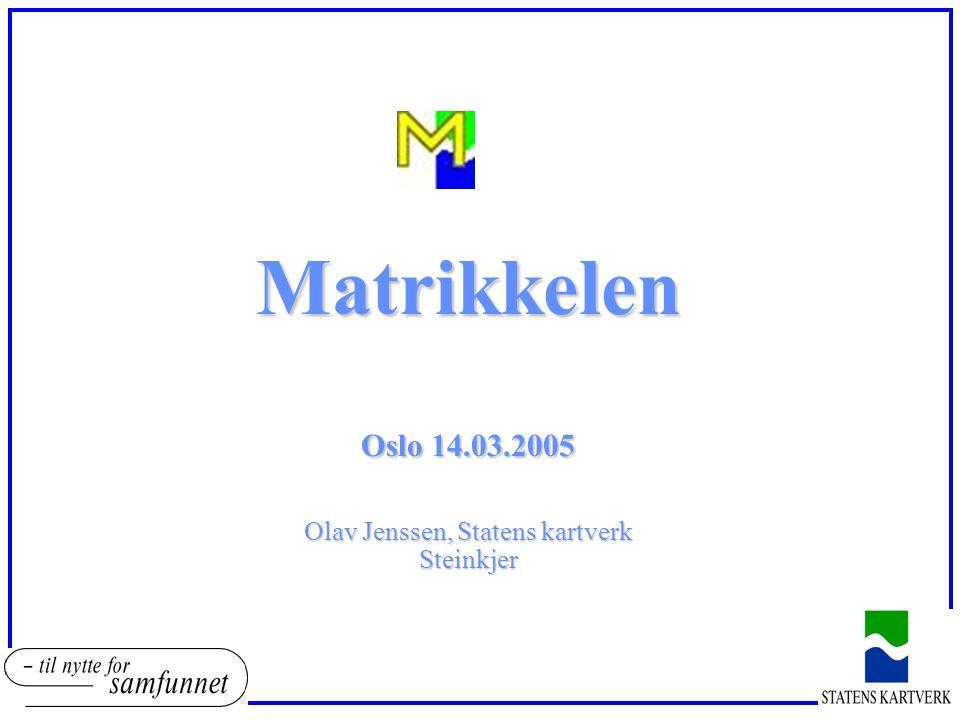 Matrikkelen Oslo 14.03.2005 Olav Jenssen, Statens kartverk Steinkjer