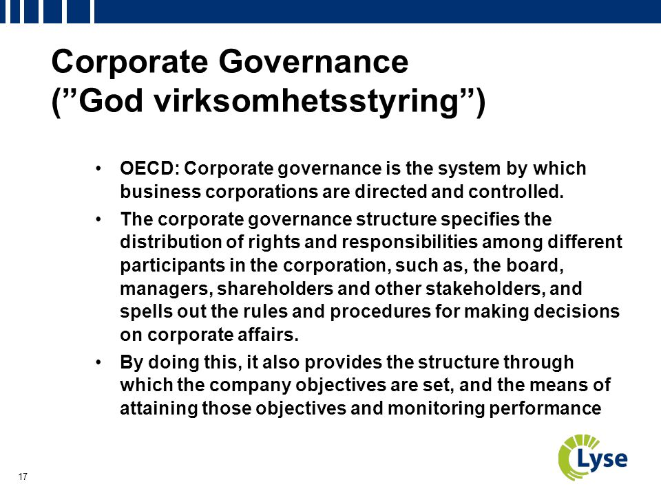 17 Corporate Governance ( God virksomhetsstyring ) OECD: Corporate governance is the system by which business corporations are directed and controlled.