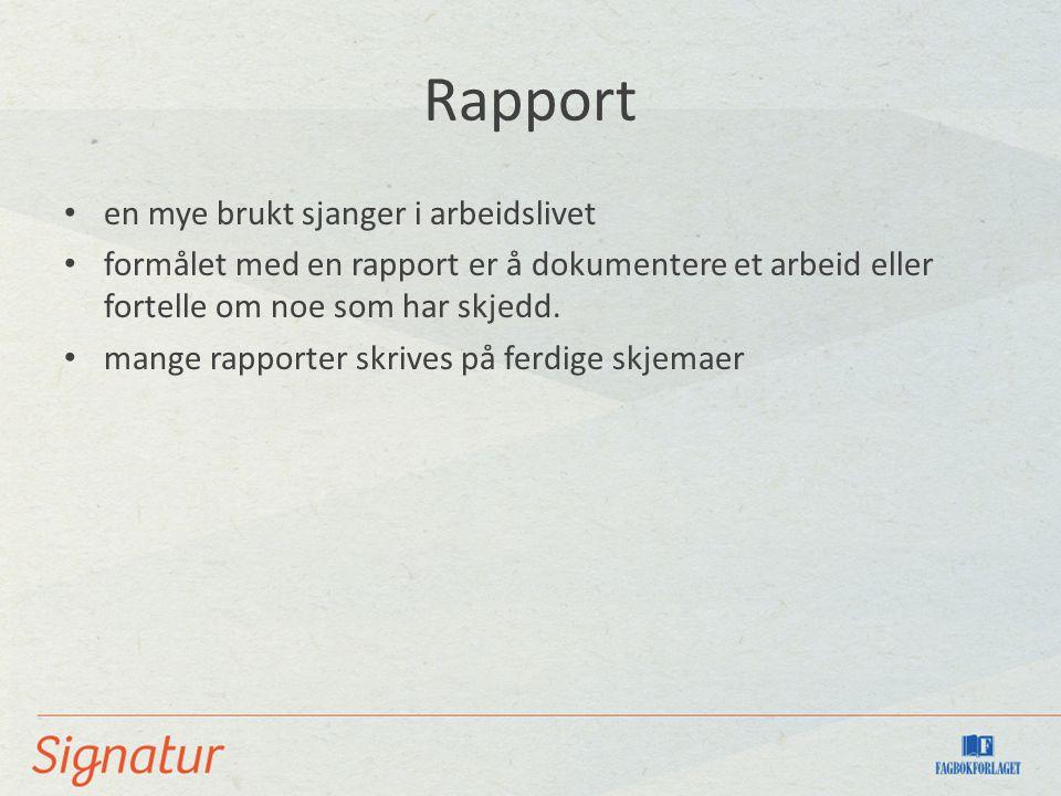 Rapport en mye brukt sjanger i arbeidslivet formålet med en rapport er å dokumentere et arbeid eller fortelle om noe som har skjedd.