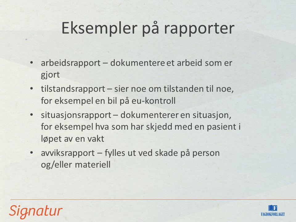 Eksempler på rapporter arbeidsrapport – dokumentere et arbeid som er gjort tilstandsrapport – sier noe om tilstanden til noe, for eksempel en bil på e