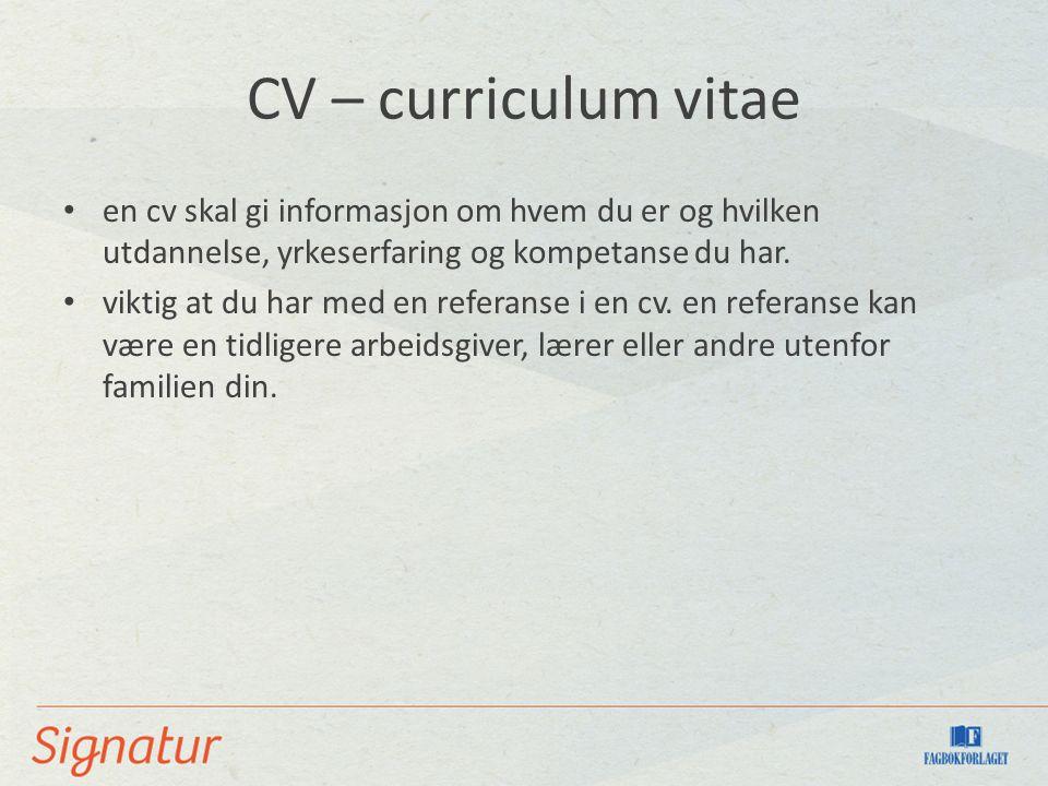 CV – curriculum vitae en cv skal gi informasjon om hvem du er og hvilken utdannelse, yrkeserfaring og kompetanse du har. viktig at du har med en refer