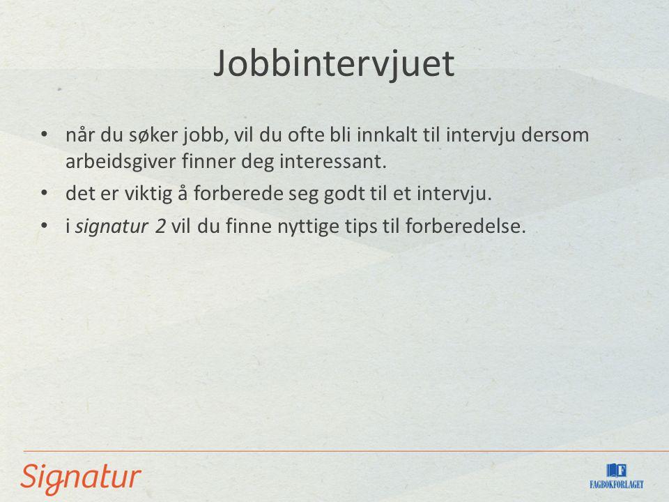 Jobbintervjuet når du søker jobb, vil du ofte bli innkalt til intervju dersom arbeidsgiver finner deg interessant. det er viktig å forberede seg godt