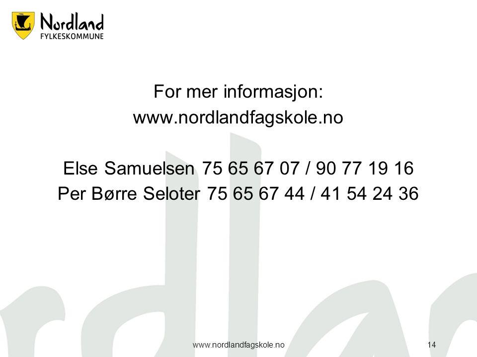 For mer informasjon: www.nordlandfagskole.no Else Samuelsen 75 65 67 07 / 90 77 19 16 Per Børre Seloter 75 65 67 44 / 41 54 24 36 www.nordlandfagskole