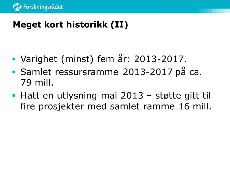 Meget kort historikk (II)  Varighet (minst) fem år: 2013-2017.