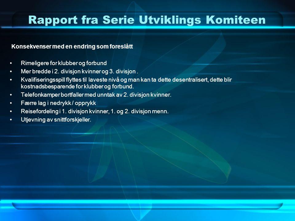 Rapport fra Serie Utviklings Komiteen Konsekvenser med en endring som foreslått Rimeligere for klubber og forbund Mer bredde i 2.