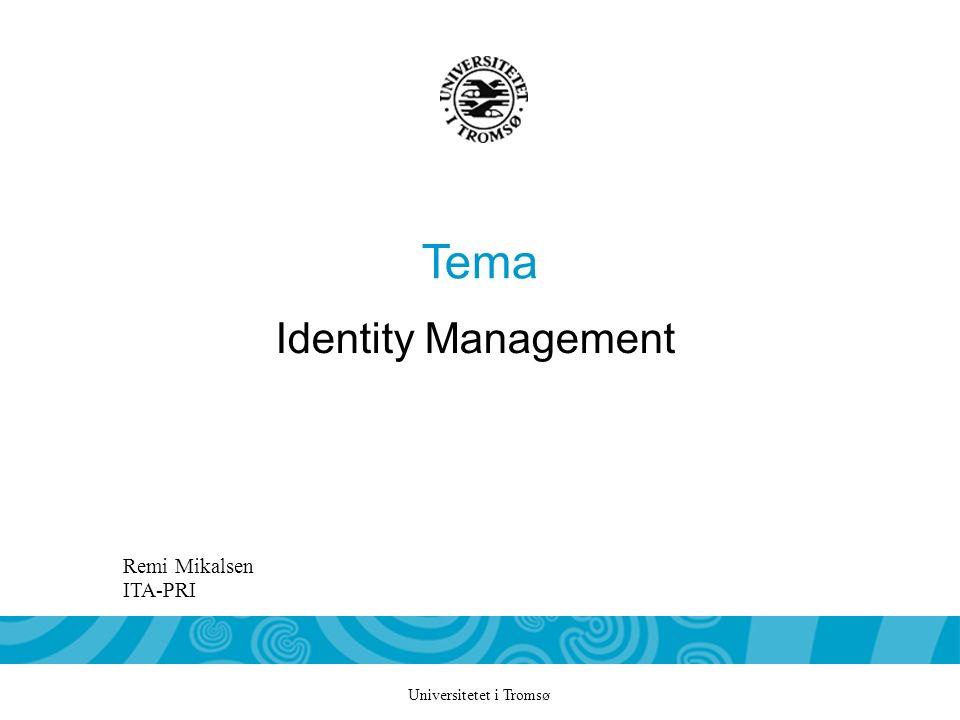 Universitetet i Tromsø Tema Identity Management Remi Mikalsen ITA-PRI