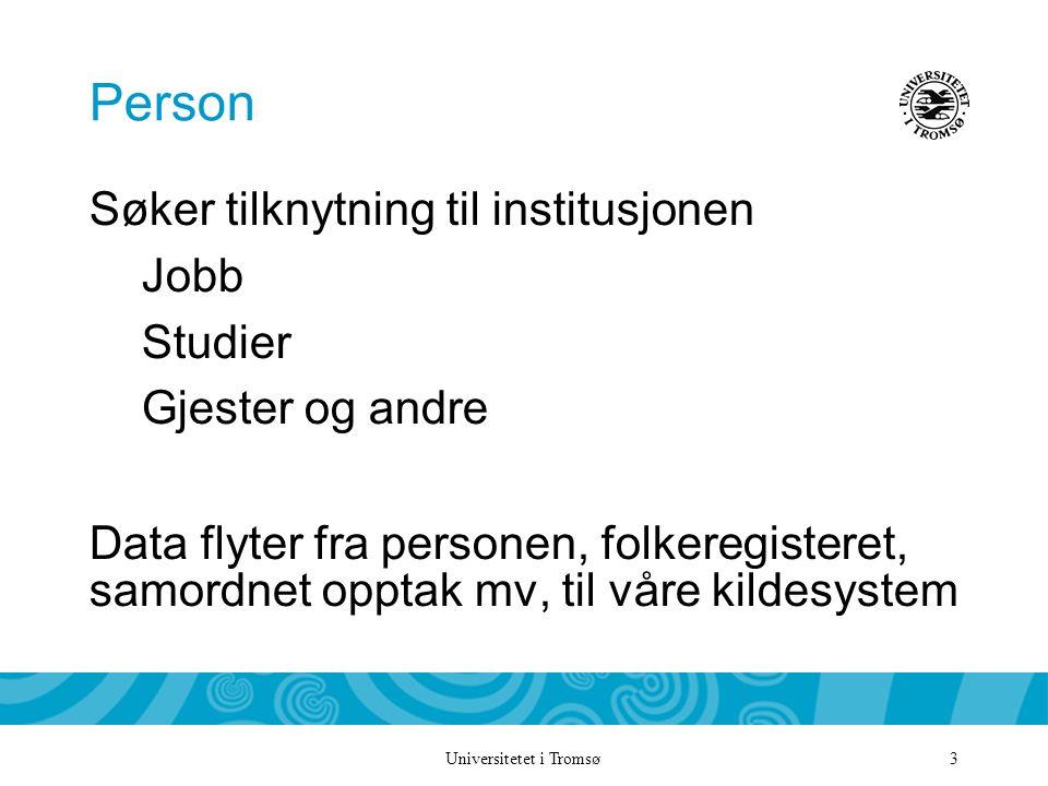 Universitetet i Tromsø 3 Person Søker tilknytning til institusjonen Jobb Studier Gjester og andre Data flyter fra personen, folkeregisteret, samordnet opptak mv, til våre kildesystem