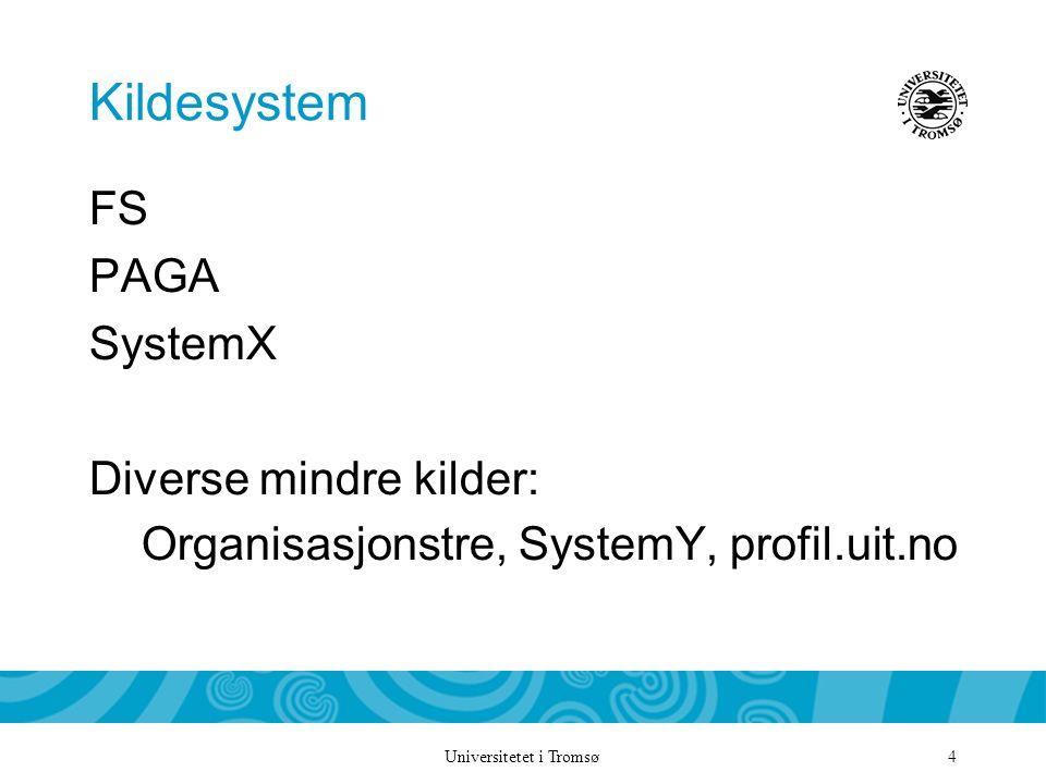 Universitetet i Tromsø 4 Kildesystem FS PAGA SystemX Diverse mindre kilder: Organisasjonstre, SystemY, profil.uit.no