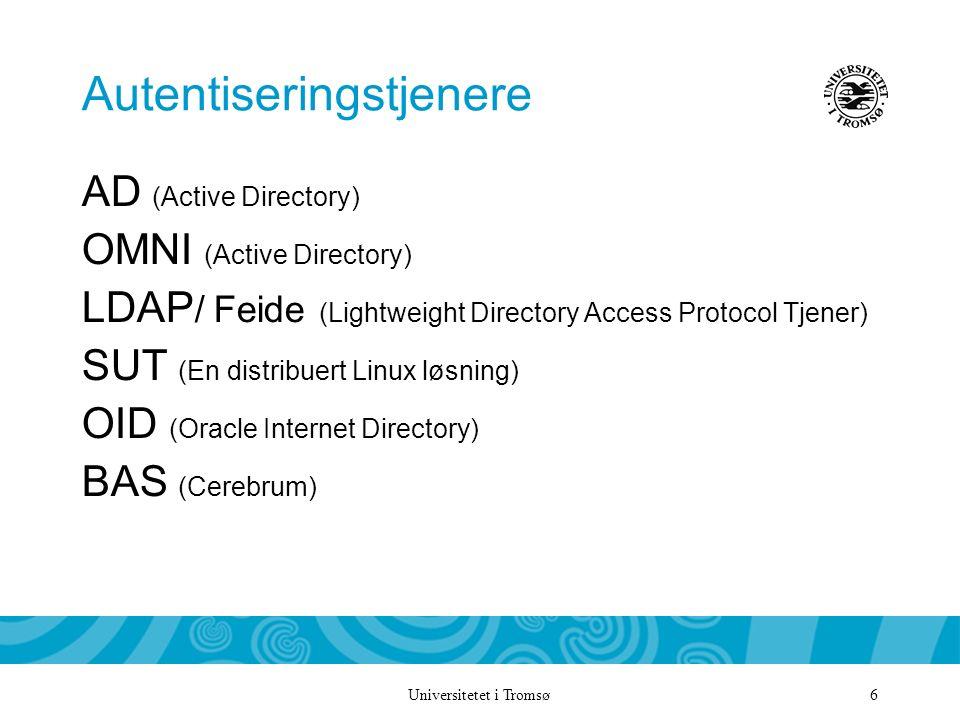 Universitetet i Tromsø 6 Autentiseringstjenere AD (Active Directory) OMNI (Active Directory) LDAP / Feide (Lightweight Directory Access Protocol Tjener) SUT (En distribuert Linux løsning) OID (Oracle Internet Directory) BAS (Cerebrum)