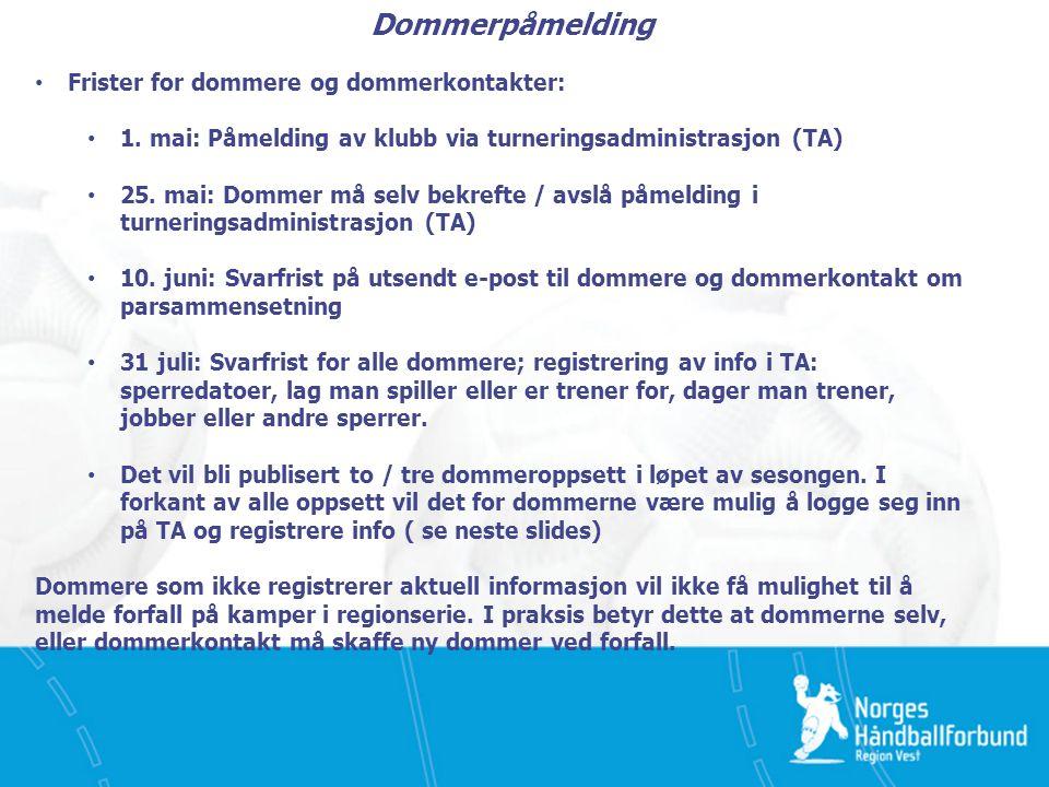 Dommerpåmelding Frister for dommere og dommerkontakter: 1. mai: Påmelding av klubb via turneringsadministrasjon (TA) 25. mai: Dommer må selv bekrefte