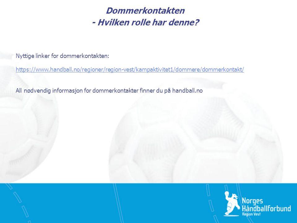 Dommerkontakten - Hvilken rolle har denne? Nyttige linker for dommerkontakten: https://www.handball.no/regioner/region-vest/kampaktivitet1/dommere/dom