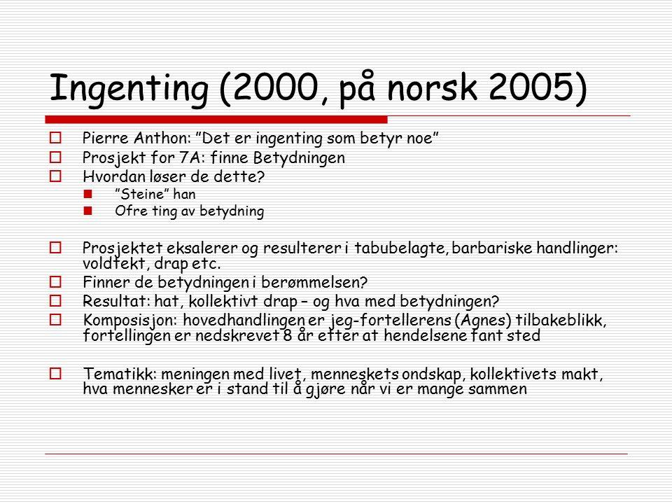 Ingenting (2000, på norsk 2005)  Pierre Anthon: Det er ingenting som betyr noe  Prosjekt for 7A: finne Betydningen  Hvordan løser de dette.
