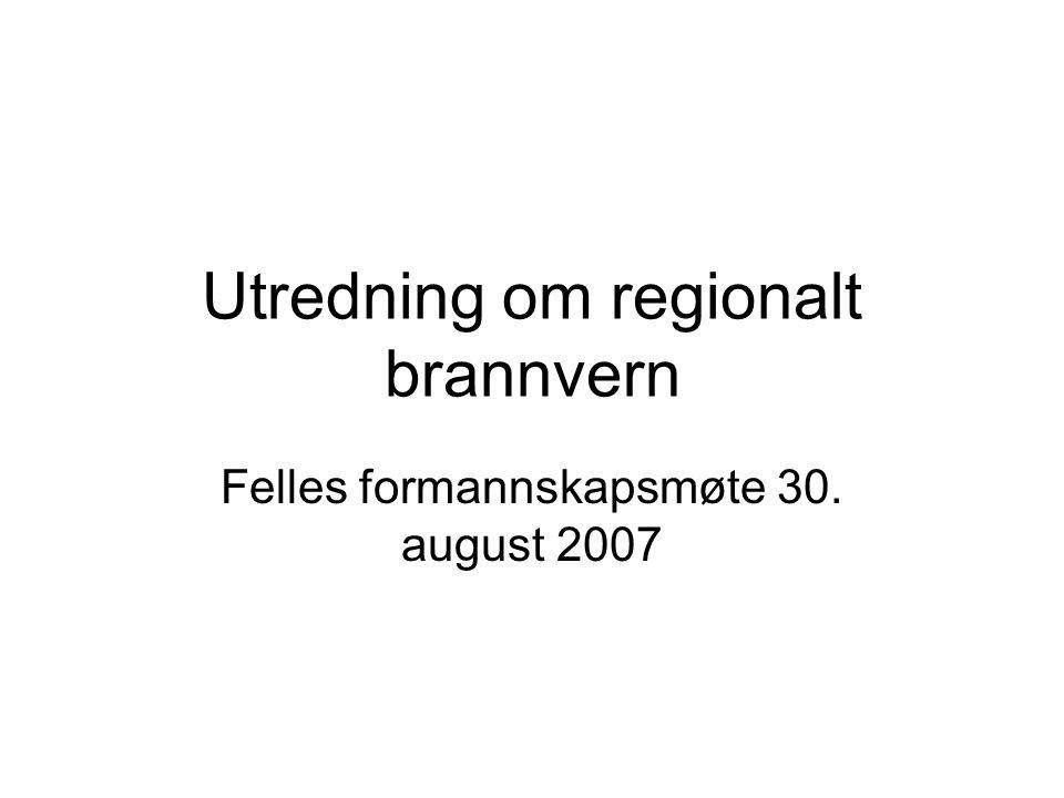 Utredning om regionalt brannvern Felles formannskapsmøte 30. august 2007