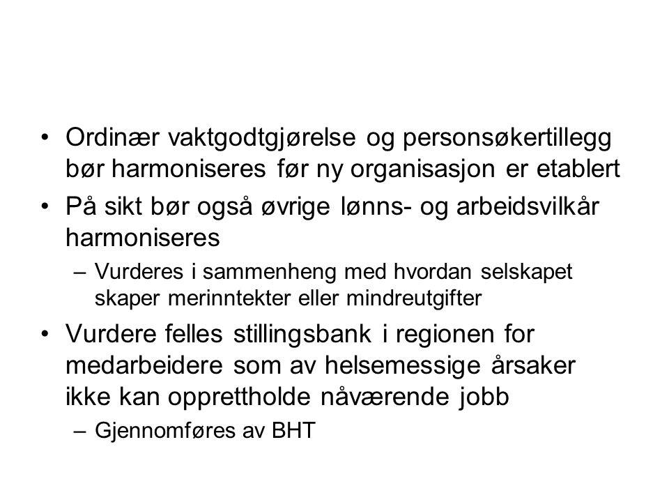 Ordinær vaktgodtgjørelse og personsøkertillegg bør harmoniseres før ny organisasjon er etablert På sikt bør også øvrige lønns- og arbeidsvilkår harmon