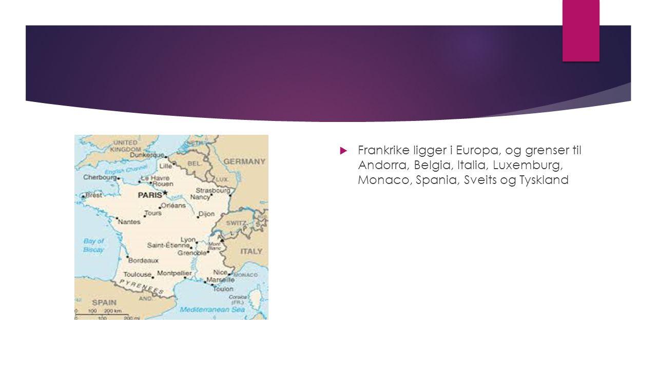  Frankrike ligger i Europa, og grenser til Andorra, Belgia, Italia, Luxemburg, Monaco, Spania, Sveits og Tyskland