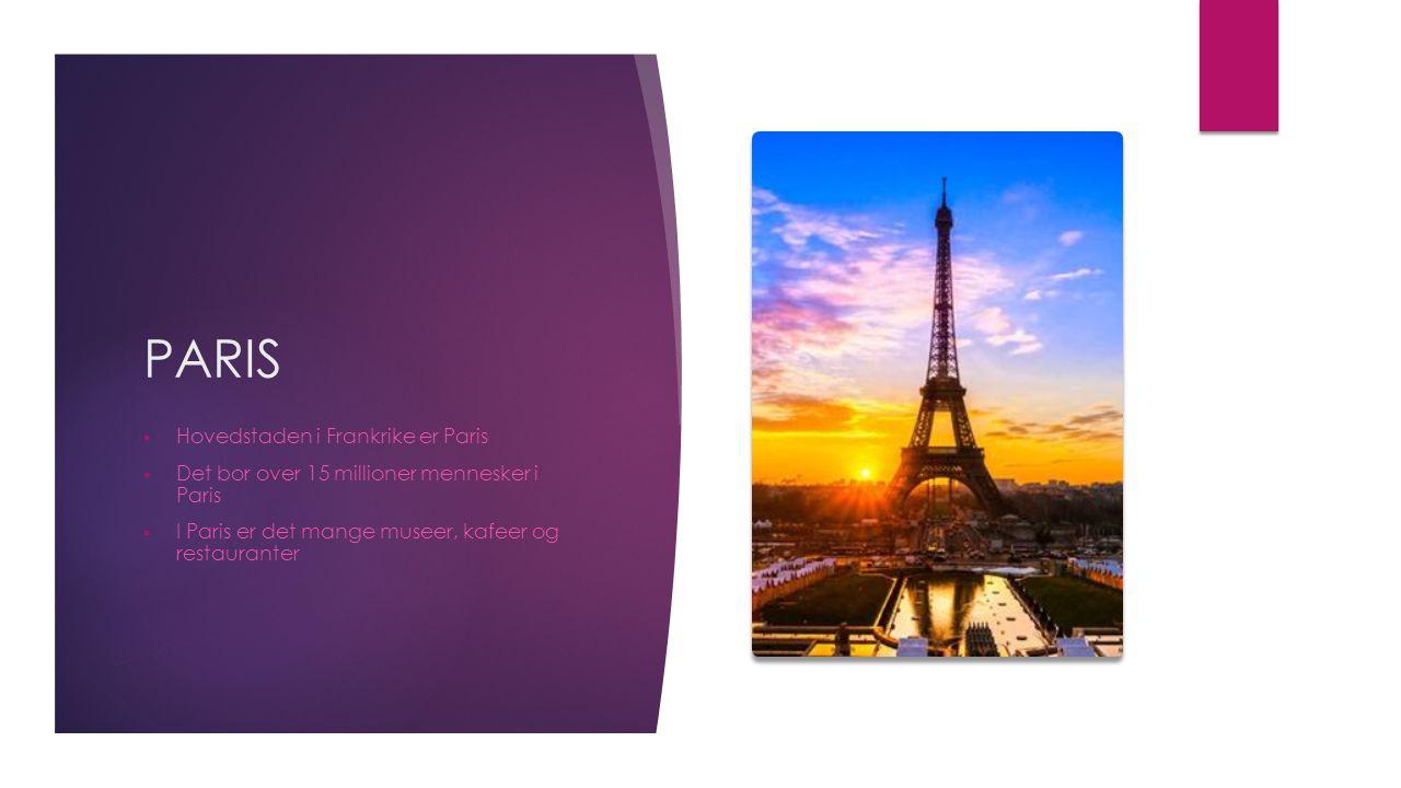 PARIS  Hovedstaden i Frankrike er Paris  Det bor over 15 millioner mennesker i Paris  I Paris er det mange museer, kafeer og restauranter