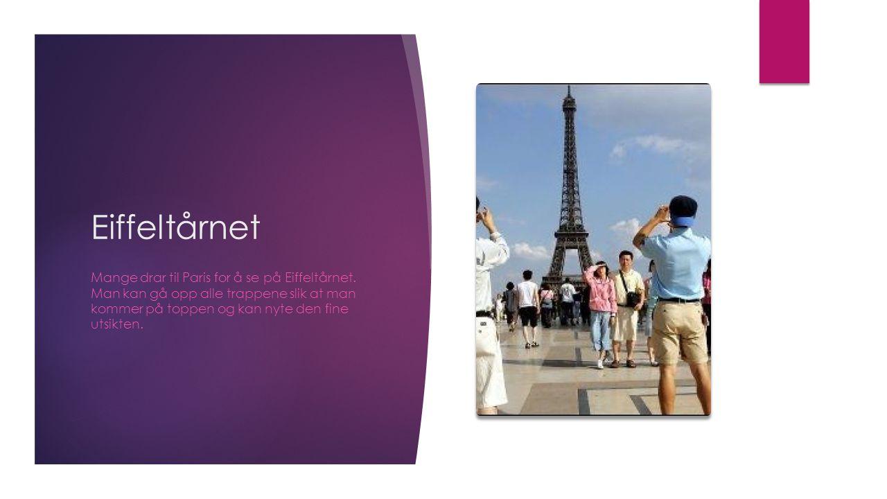 Eiffeltårnet Mange drar til Paris for å se på Eiffeltårnet. Man kan gå opp alle trappene slik at man kommer på toppen og kan nyte den fine utsikten.