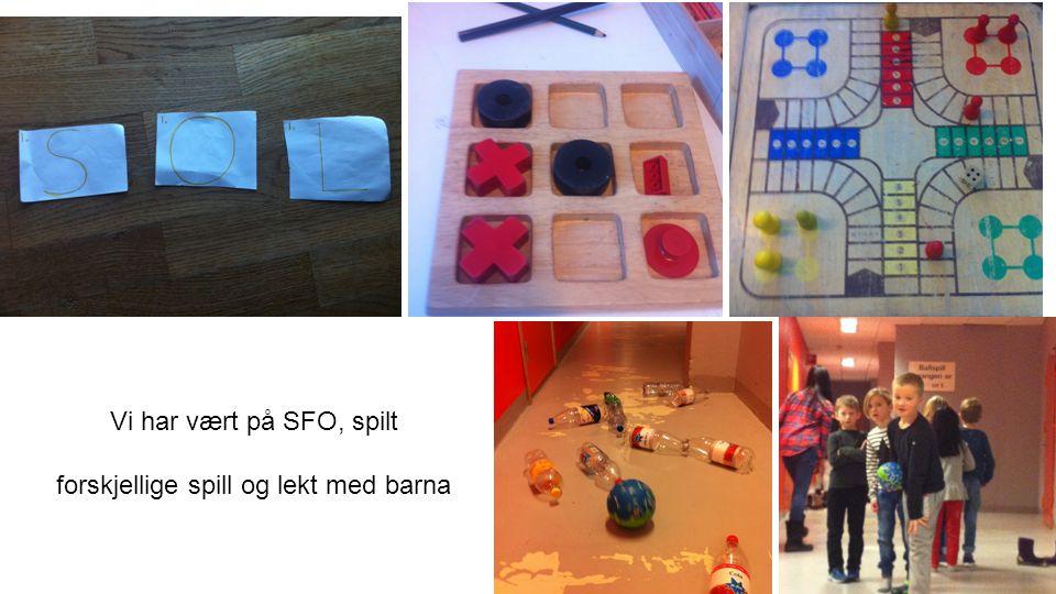 Vi har vært på SFO, spilt forskjellige spill og lekt med barna