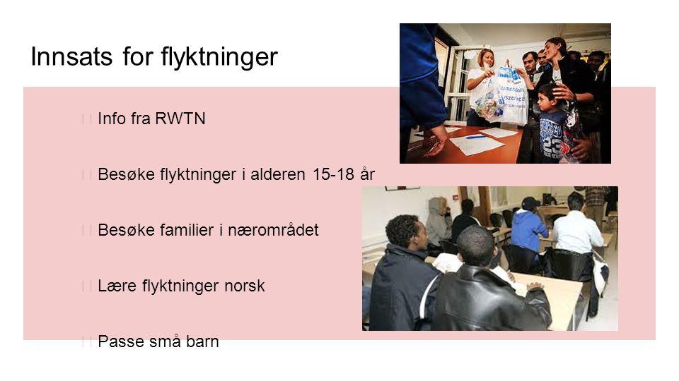 Innsats for flyktninger ★ Info fra RWTN ★ Besøke flyktninger i alderen 15-18 år ★ Besøke familier i nærområdet ★ Lære flyktninger norsk ★ Passe små ba