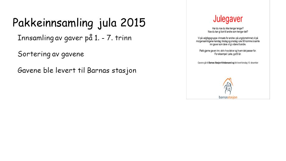 Pakkeinnsamling jula 2015 Innsamling av gaver på 1. - 7. trinn Sortering av gavene Gavene ble levert til Barnas stasjon