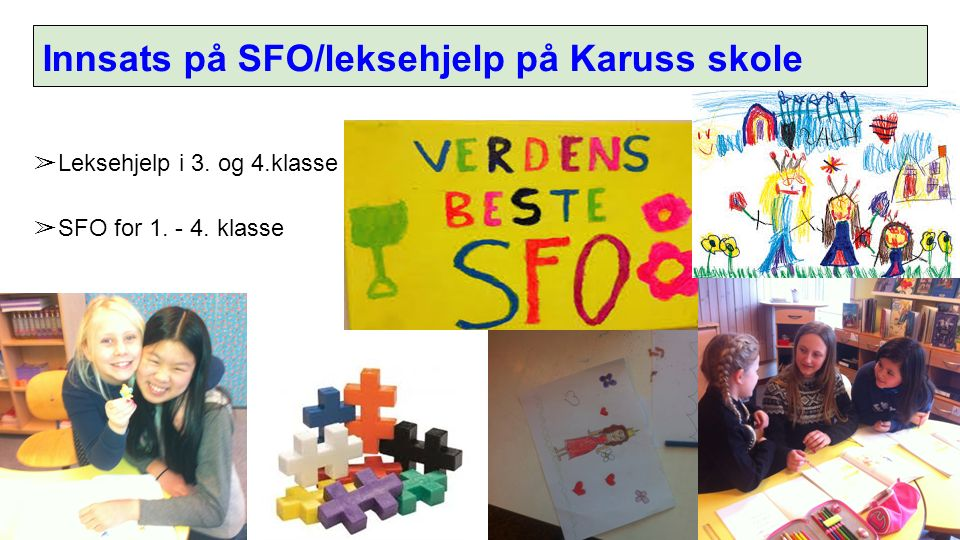 Innsats på SFO/leksehjelp på Karuss skole ➢ Leksehjelp i 3. og 4.klasse ➢ SFO for 1. - 4. klasse