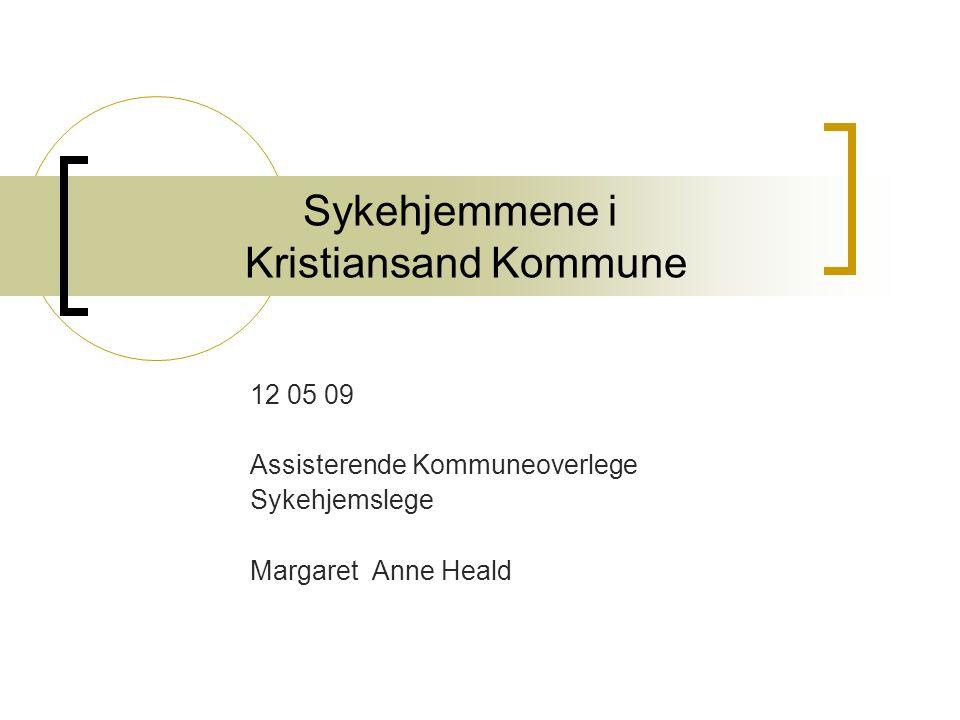 Sykehjemmene i Kristiansand Kommune 12 05 09 Assisterende Kommuneoverlege Sykehjemslege Margaret Anne Heald