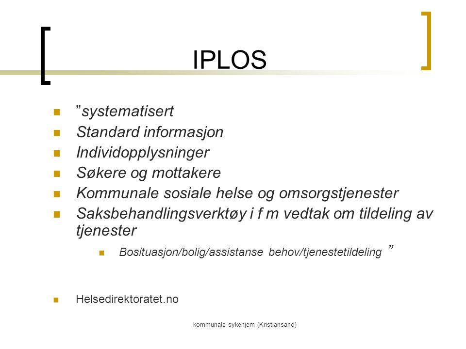 kommunale sykehjem (Kristiansand) IPLOS systematisert Standard informasjon Individopplysninger Søkere og mottakere Kommunale sosiale helse og omsorgstjenester Saksbehandlingsverktøy i f m vedtak om tildeling av tjenester Bosituasjon/bolig/assistanse behov/tjenestetildeling Helsedirektoratet.no