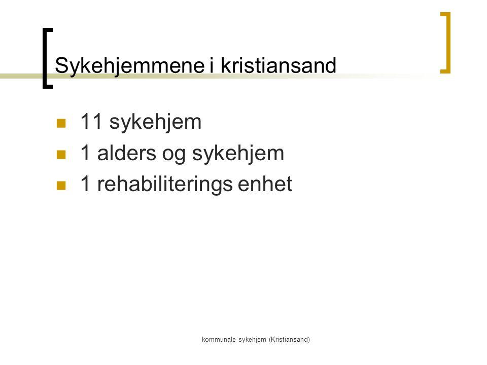 kommunale sykehjem (Kristiansand) Sykehjemmene i kristiansand 11 sykehjem 1 alders og sykehjem 1 rehabiliterings enhet