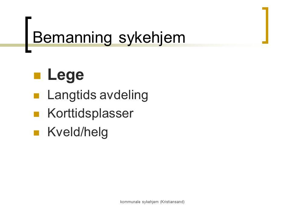 kommunale sykehjem (Kristiansand) Bemanning sykehjem Lege Langtids avdeling Korttidsplasser Kveld/helg