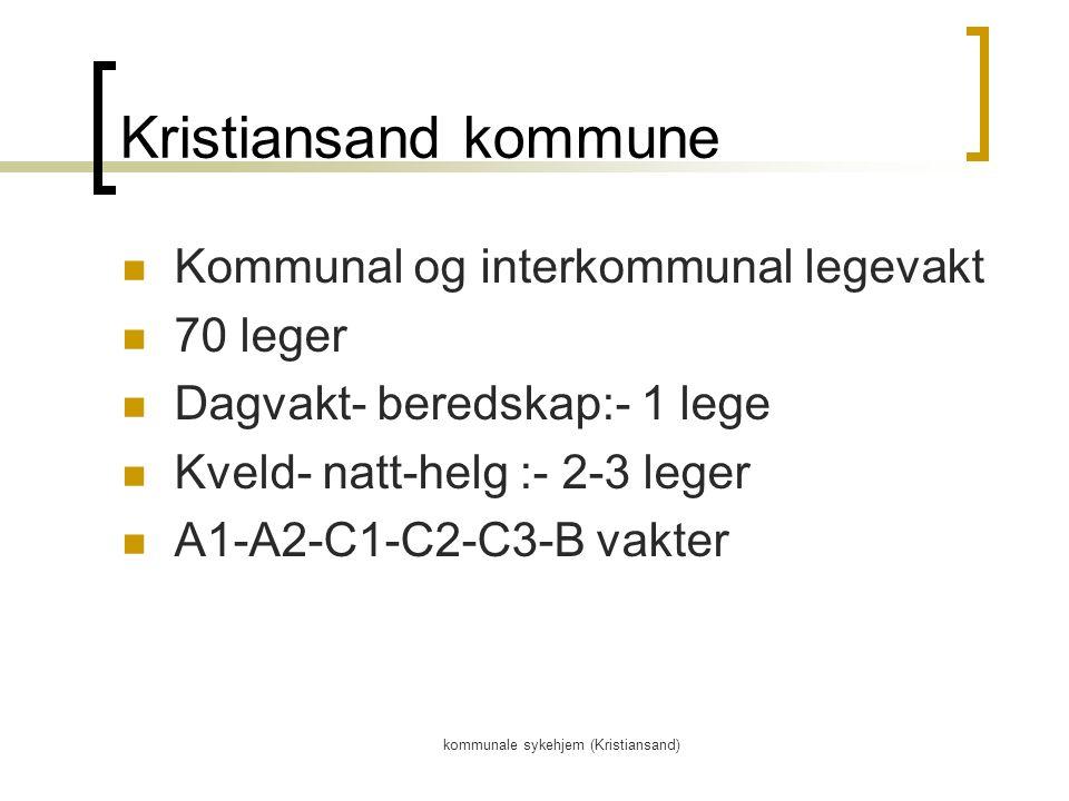 kommunale sykehjem (Kristiansand) Kristiansand kommune Kommunal og interkommunal legevakt 70 leger Dagvakt- beredskap:- 1 lege Kveld- natt-helg :- 2-3 leger A1-A2-C1-C2-C3-B vakter