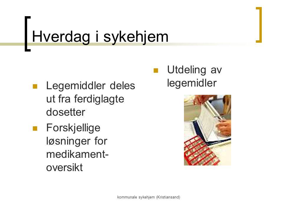 kommunale sykehjem (Kristiansand) Hverdag i sykehjem Legemiddler deles ut fra ferdiglagte dosetter Forskjellige løsninger for medikament- oversikt Utdeling av legemidler