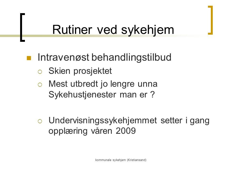 kommunale sykehjem (Kristiansand) Rutiner ved sykehjem Intravenøst behandlingstilbud  Skien prosjektet  Mest utbredt jo lengre unna Sykehustjenester man er .