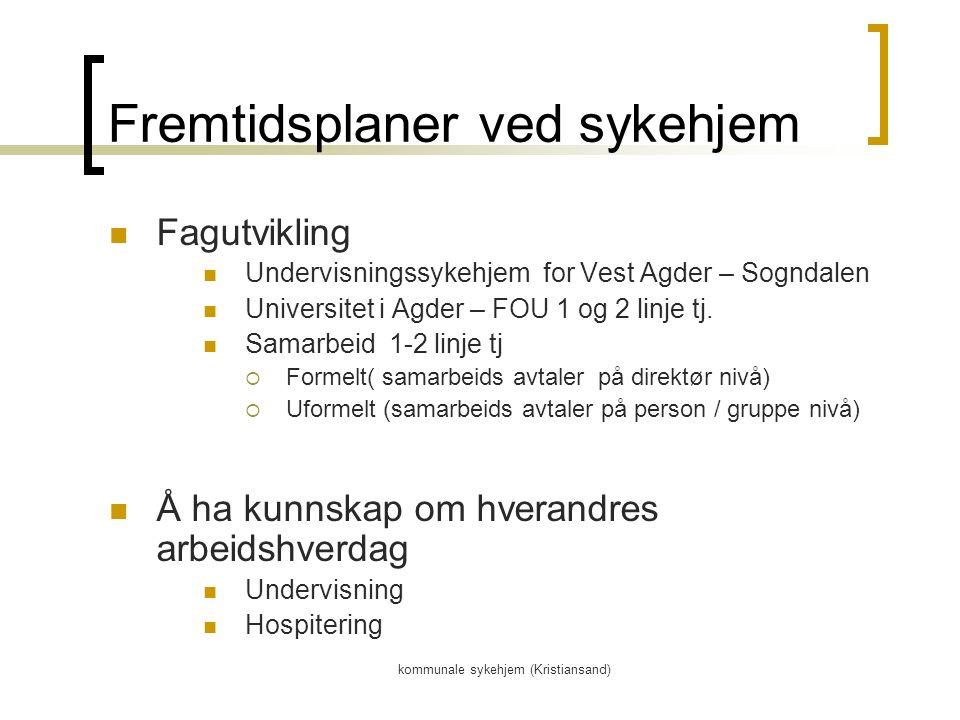 kommunale sykehjem (Kristiansand) Fremtidsplaner ved sykehjem Fagutvikling Undervisningssykehjem for Vest Agder – Sogndalen Universitet i Agder – FOU 1 og 2 linje tj.