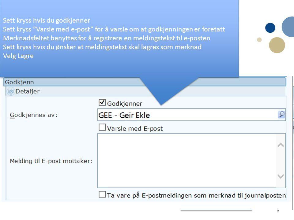 6 Rutine: Send til godkjenning Enkel godkjenning Mottaker får dokument til godkjenning i ephorte Status G indikerer at du skal godkjenne Les dokument Åpne funksjonsmenyen for å godkjenne Velg Godkjenn/Returner Sett kryss hvis du godkjenner Sett kryss Varsle med e-post for å varsle om at godkjenningen er foretatt Merknadsfeltet benyttes for å registrere en meldingstekst til e-posten Sett kryss hvis du ønsker at meldingstekst skal lagres som merknad Velg Lagre Sett kryss hvis du godkjenner Sett kryss Varsle med e-post for å varsle om at godkjenningen er foretatt Merknadsfeltet benyttes for å registrere en meldingstekst til e-posten Sett kryss hvis du ønsker at meldingstekst skal lagres som merknad Velg Lagre