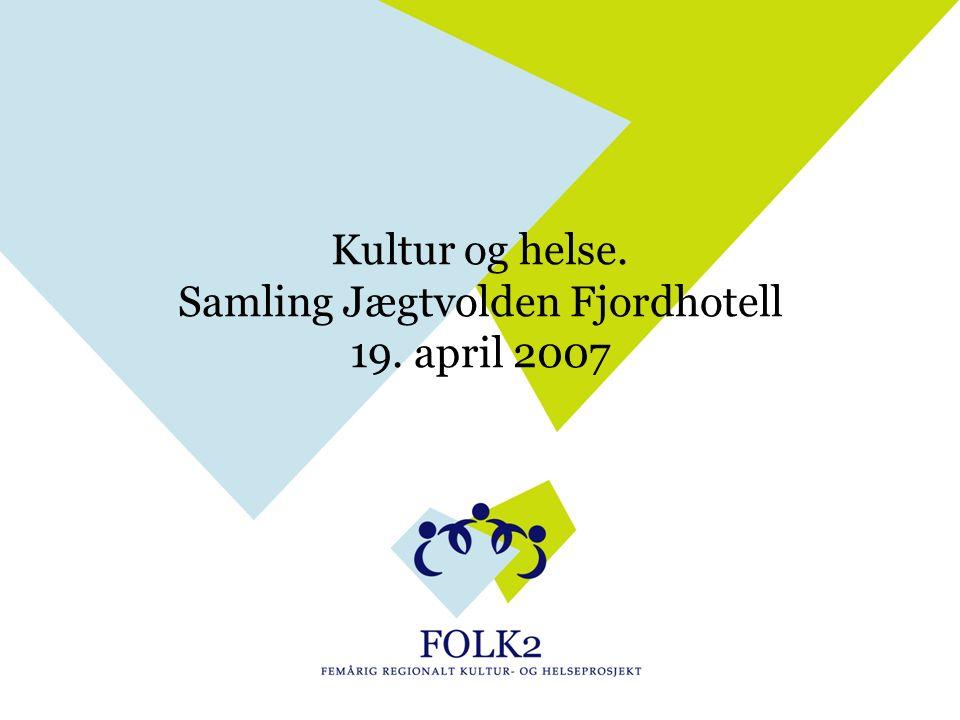 Kultur og helse. Samling Jægtvolden Fjordhotell 19. april 2007