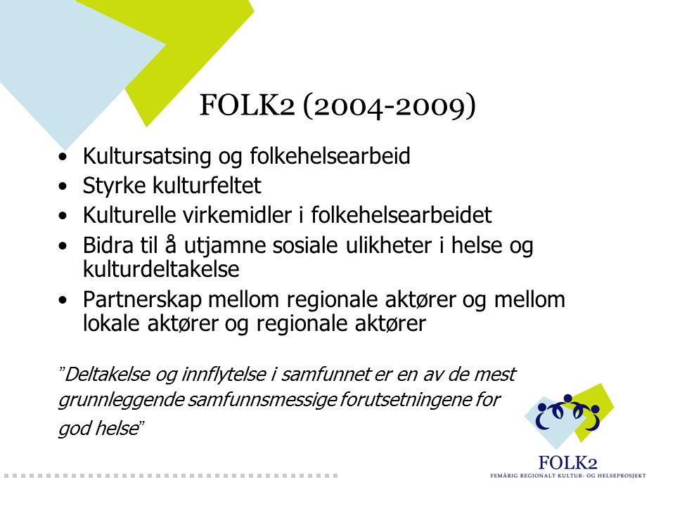 FOLK2 (2004-2009) Kultursatsing og folkehelsearbeid Styrke kulturfeltet Kulturelle virkemidler i folkehelsearbeidet Bidra til å utjamne sosiale ulikhe