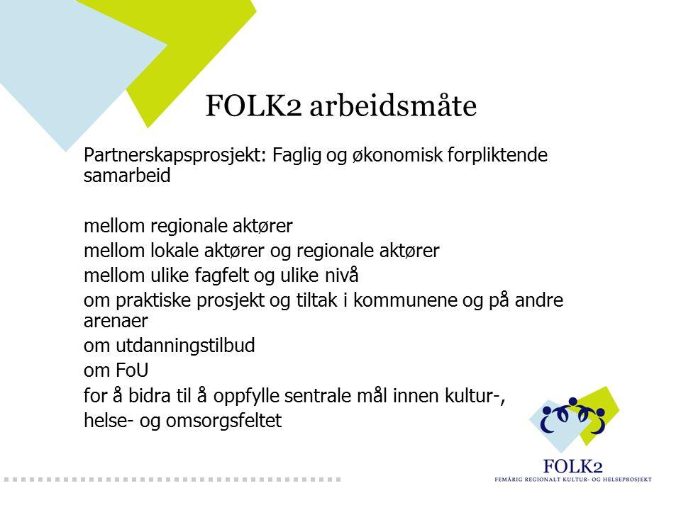 FOLK2 arbeidsmåte Partnerskapsprosjekt: Faglig og økonomisk forpliktende samarbeid mellom regionale aktører mellom lokale aktører og regionale aktører
