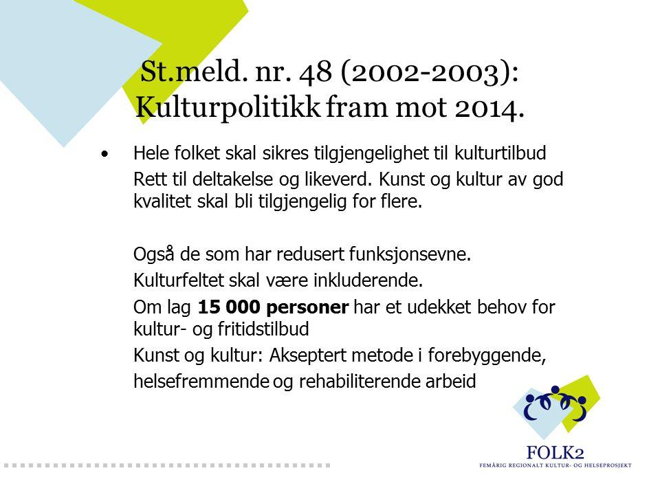 St.meld. nr. 48 (2002-2003): Kulturpolitikk fram mot 2014. Hele folket skal sikres tilgjengelighet til kulturtilbud Rett til deltakelse og likeverd. K