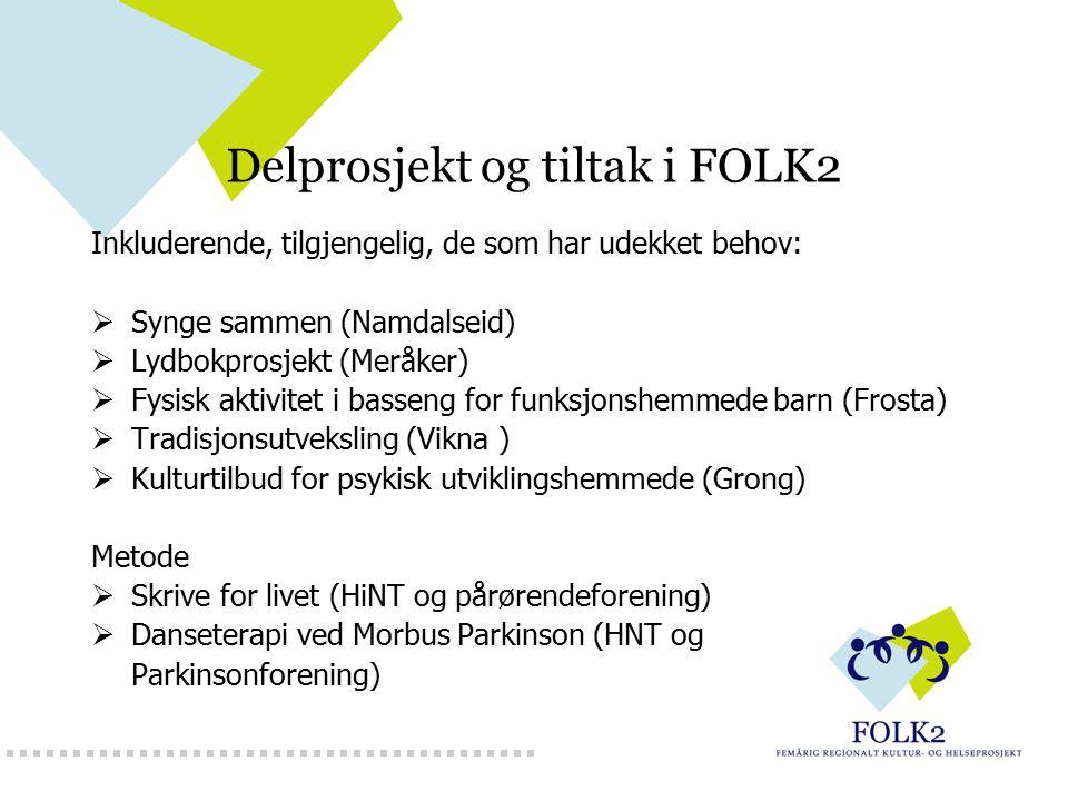 Delprosjekt og tiltak i FOLK2 Inkluderende, tilgjengelig, de som har udekket behov:  Synge sammen (Namdalseid)  Lydbokprosjekt (Meråker)  Fysisk ak
