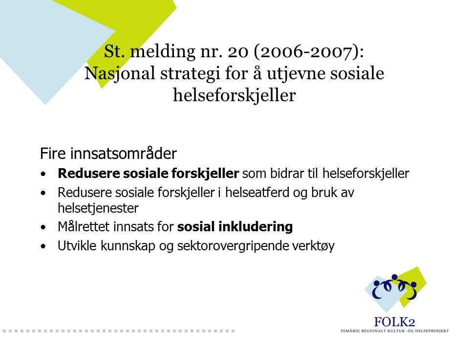 St. melding nr. 20 (2006-2007): Nasjonal strategi for å utjevne sosiale helseforskjeller Fire innsatsområder Redusere sosiale forskjeller som bidrar t