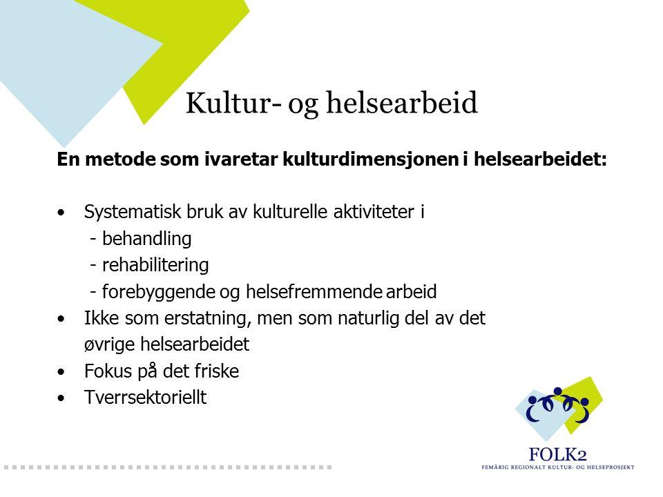 Kultur- og helsearbeid En metode som ivaretar kulturdimensjonen i helsearbeidet: Systematisk bruk av kulturelle aktiviteter i - behandling - rehabilit