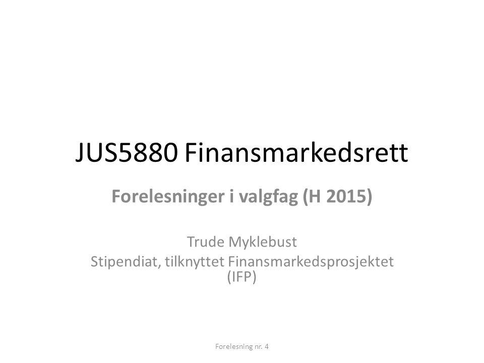 JUS5880 Finansmarkedsrett Forelesninger i valgfag (H 2015) Trude Myklebust Stipendiat, tilknyttet Finansmarkedsprosjektet (IFP) Forelesning nr. 4