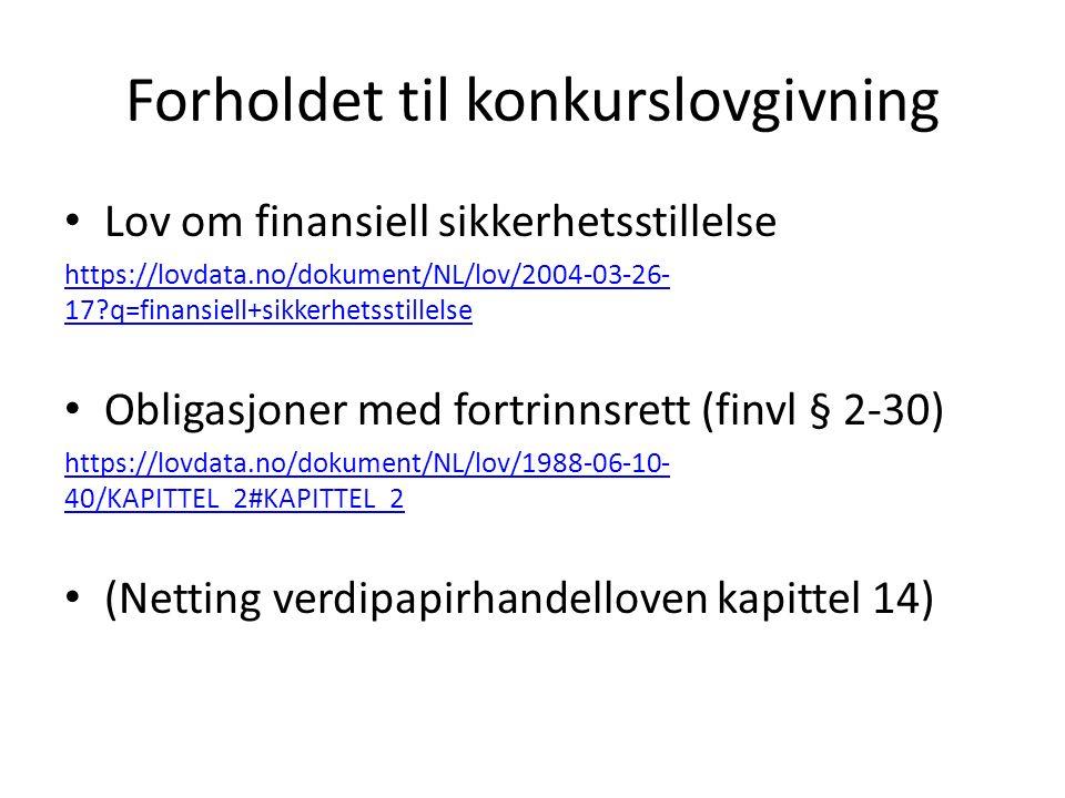 Forholdet til konkurslovgivning Lov om finansiell sikkerhetsstillelse https://lovdata.no/dokument/NL/lov/2004-03-26- 17?q=finansiell+sikkerhetsstillel