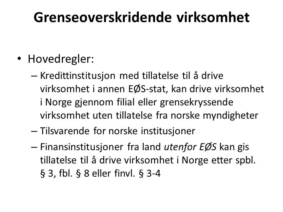 Grenseoverskridende virksomhet Hovedregler: – Kredittinstitusjon med tillatelse til å drive virksomhet i annen EØS-stat, kan drive virksomhet i Norge