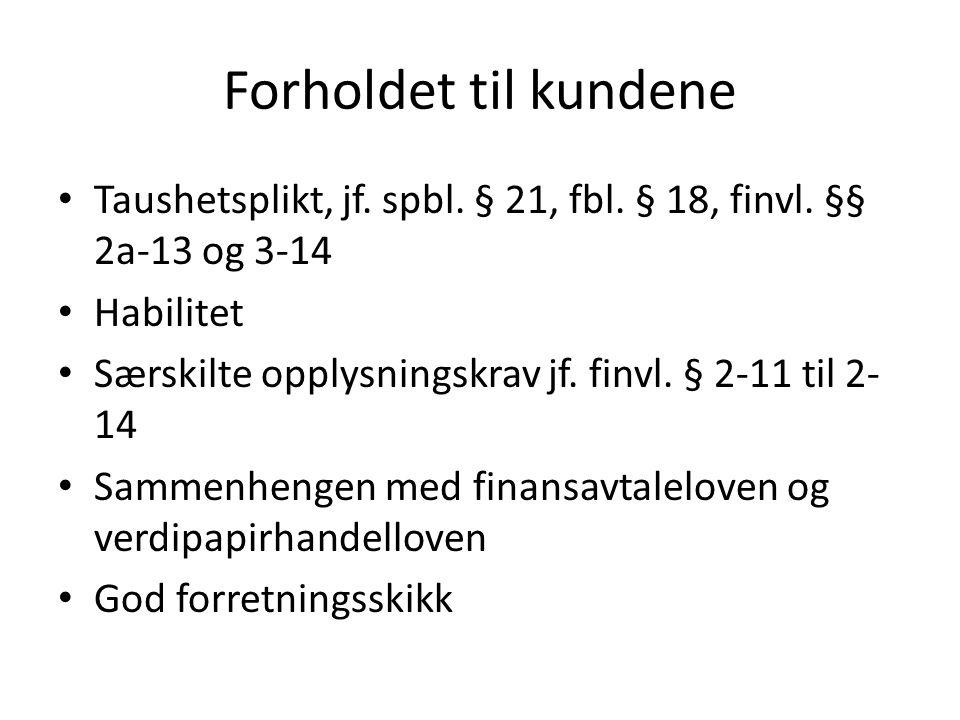 Forholdet til kundene Taushetsplikt, jf. spbl. § 21, fbl. § 18, finvl. §§ 2a-13 og 3-14 Habilitet Særskilte opplysningskrav jf. finvl. § 2-11 til 2- 1