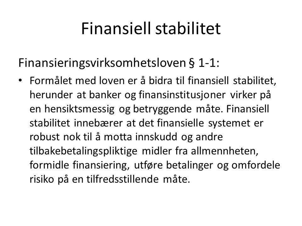 Finansiell stabilitet Finansieringsvirksomhetsloven § 1-1: Formålet med loven er å bidra til finansiell stabilitet, herunder at banker og finansinstit