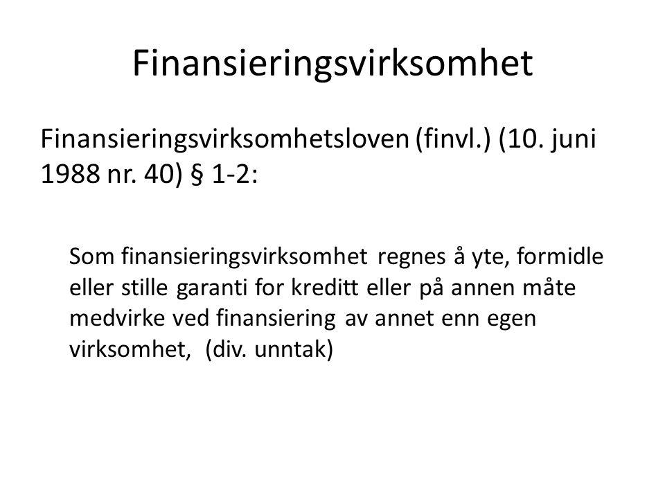Finansieringsvirksomhet Finansieringsvirksomhetsloven (finvl.) (10. juni 1988 nr. 40) § 1-2: Som finansieringsvirksomhet regnes å yte, formidle eller