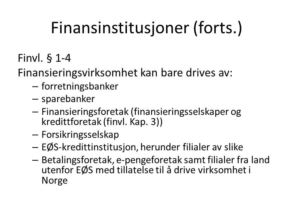 Finansinstitusjoner (forts.) Finvl. § 1-4 Finansieringsvirksomhet kan bare drives av: – forretningsbanker – sparebanker – Finansieringsforetak (finans