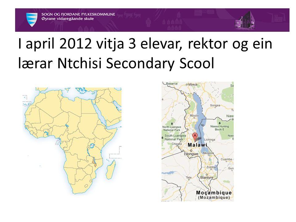 I april 2012 vitja 3 elevar, rektor og ein lærar Ntchisi Secondary Scool